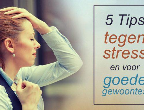 5 Tips tegen stress en voor goede gewoontes.